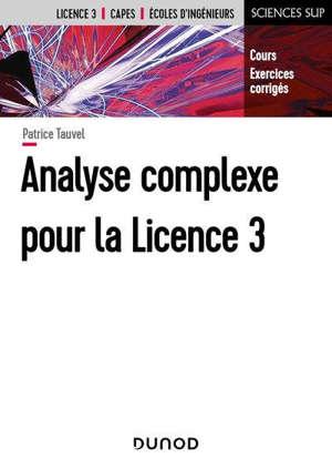 Analyse complexe pour la licence 3 : cours et exercices corrigés : licence 3, Capes, écoles d'ingénieurs