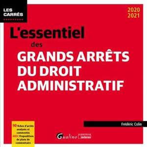 L'essentiel des grands arrêts du droit administratif : 2020-2021 : 90 fiches d'arrêts analysés et commentés, avec propositions de plans de commentaire