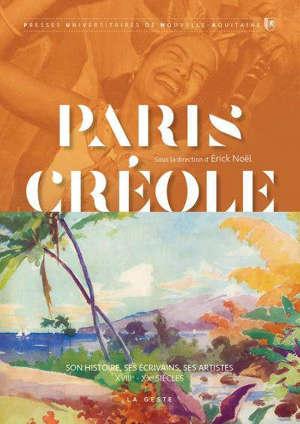 Paris créole : son histoire, ses écrivains, ses artistes : XVIIIe-XXe siècles