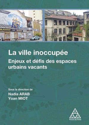 La ville inoccupée : les espaces vacants, des enjeux urbains aux défis opérationnels