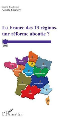 La France des 13 régions, une réforme aboutie ?