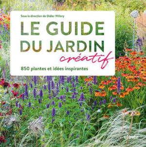 Le guide créatif du jardin : 850 plantes et idées inspirantes