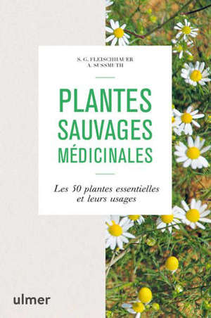 Plantes sauvages médicinales : les 50 plantes essentielles et leurs usages