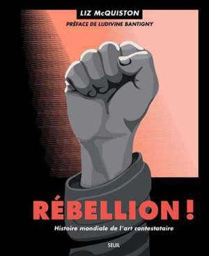 Rébellion ! : histoire mondiale de l'art contestataire
