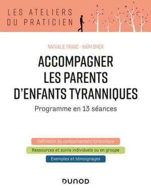 Accompagner les parents d'enfants tyranniques : programme en 13 séances