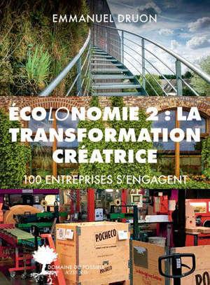 Ecolonomie. Volume 2, La transformation créatrice : 100 entreprises s'engagent