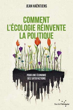 Comment l'écologie réinvente la politique : pour une économie des satisfactions