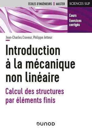 Introduction à la mécanique non linéaire : calcul des structures par éléments finis : cours, exercices corrigés