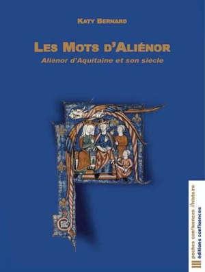 Les mots d'Aliénor : Aliénor d'Aquitaine et son siècle