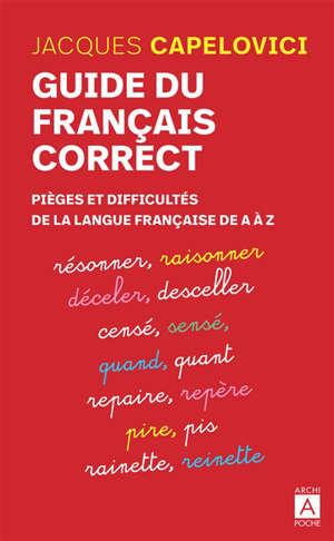 Guide du français correct : pièges et difficultés de la langue française de A à Z