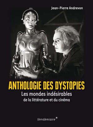 Anthologie des dystopies : les mondes indésirables de la littérature et du cinéma