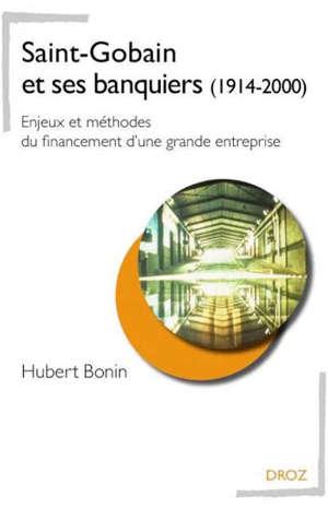 Saint-Gobain et ses banquiers (1914-2000) : enjeux et méthodes du financement d'une grande entreprise