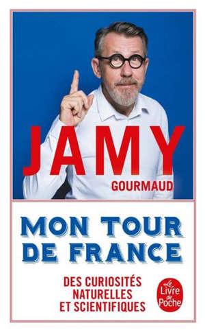 Mon tour de France : des curiosités naturelles et scientifiques