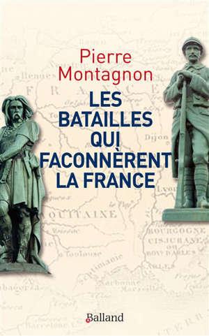 Les batailles qui façonnèrent l'identité et les frontières de la France