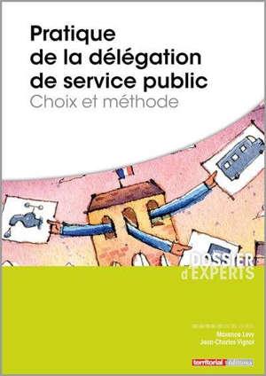 Pratique de la délégation de service public : choix et méthode
