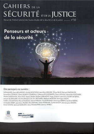 Cahiers de la sécurité et de la justice (Les). n° 50, Penseurs et acteurs de la sécurité