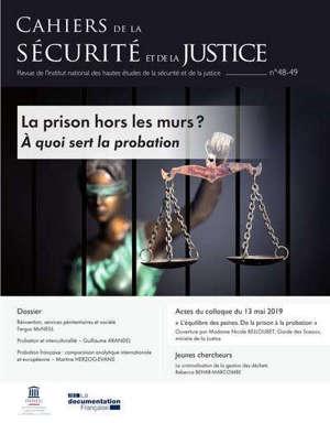 Cahiers de la sécurité et de la justice (Les). n° 48-49, La prison hors les murs ? : à quoi sert la probation