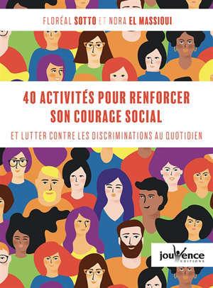 40 activités pour renforcer son courage social : et lutter contre les discriminations au quotidien