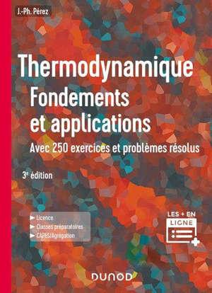 Thermodynamique : fondements et applications : avec 250 exercices et problèmes résolus, licence, classes préparatoires, Capes, agrégation