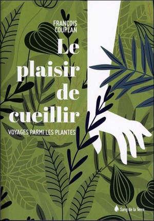 Le plaisir de cueillir : voyages parmi les plantes