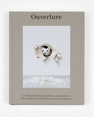 Ouverture : la collection Pinault à la Bourse de commerce = Ouverture : the Pinault collection at the Bourse de Commerce