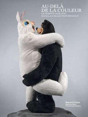 Au-delà de la couleur : le noir et le blanc dans la collection Pinault = Beyond colour : black and white in the Pinault collection