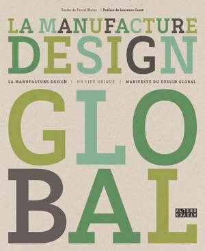 La Manufacture design global : la Manufacture design, un lieu unique : manifeste du design global