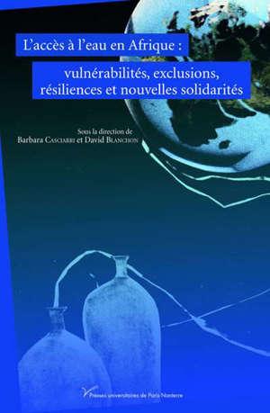 L'accès à l'eau en Afrique : vulnérabilités, exclusions, résiliences et nouvelles solidarités
