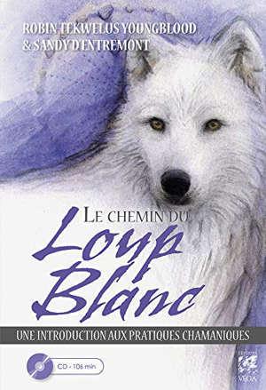 Le chemin du loup blanc : une introduction aux pratiques chamaniques