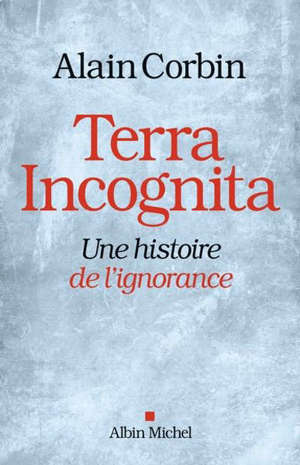 Terra incognita : une histoire de l'ignorance XVIIIe-XIXe siècle