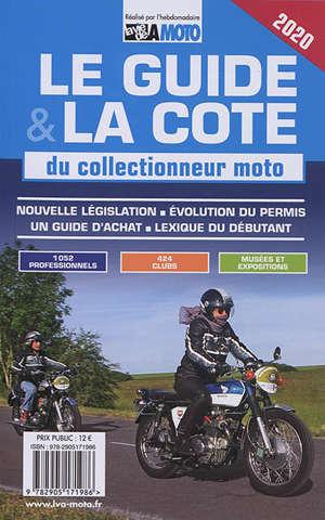 Le guide & la cote 2020 du collectionneur moto : nouvelle législation, évolution du permis, un guide d'achat, lexique du débutant
