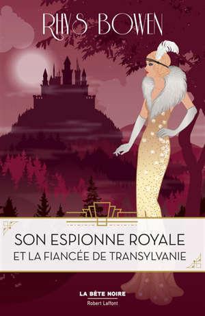 Son espionne royale. Volume 4, Son espionne royale et la fiancée de Transylvanie