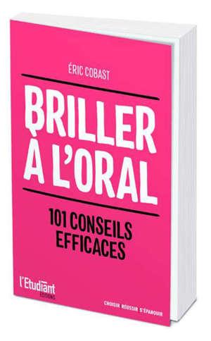 Briller à l'oral : 101 conseils efficaces