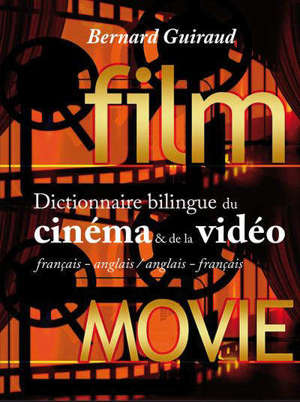 Dictionnaire bilingue du cinéma & de la vidéo : français-anglais, anglais-français