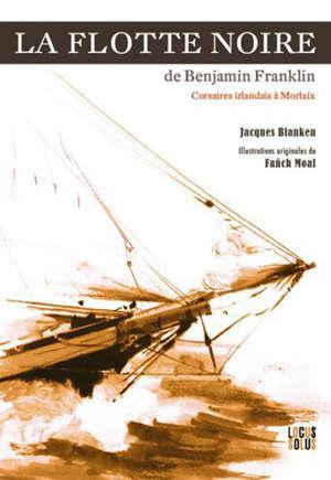 La flotte noire de Benjamin Franklin : corsaires irlandais à Morlaix