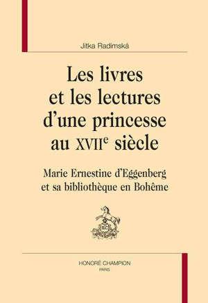 Les livres et les lectures d'une princesse au XVIIe siècle : Marie Ernestine d'Eggenberg et sa bibliothèque en Bohême
