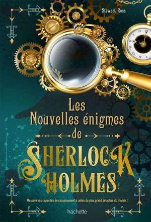 Les nouvelles énigmes de Sherlock Holmes : mesurez vos capacités de raisonnement à celles du plus grand détective du monde !