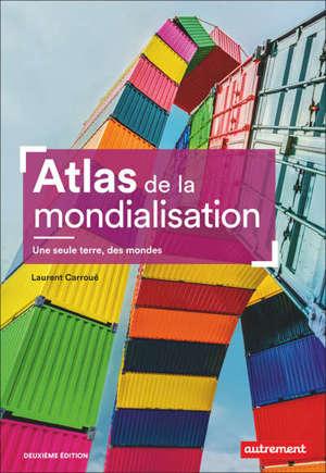 ATLAS DE LA MONDIALISATION - UNE SEULE TERRE, DES MONDES