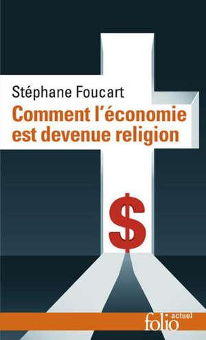 Comment l'économie est devenue religion : des marchés et des dieux