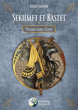 Sekhmet & Bastet : puissances félines d'Egypte