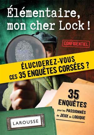Elémentaire, mon cher Lock ! : 35 enquêtes pour les passionnés de jeux de logique