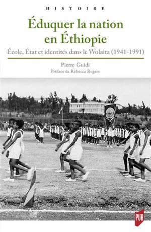 Eduquer la nation en Ethiopie : école, Etat et identités dans le Wolaita (1941-1991)