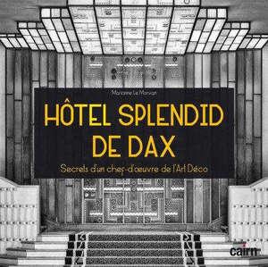 Hôtel Splendid de Dax : secrets d'un chef d'oeuvre de l'Art déco