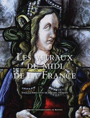 Les vitraux du midi de la France : région Occitanie, région Sud Provence-Alpes-Côte d'Azur