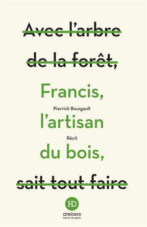 Francis, l'artisan du bois : récit