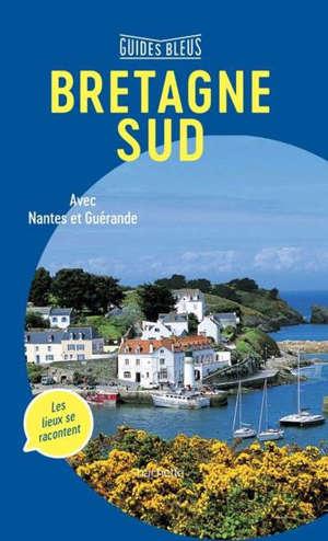 Bretagne Sud : avec Nantes et Guérande : les lieux se racontent