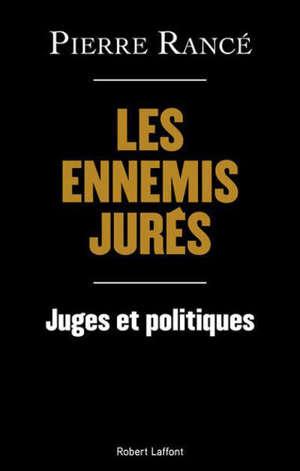 Les ennemis jurés : juges et politiques