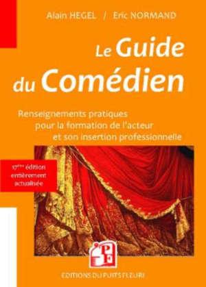 Le guide du comédien : renseignements pratiques pour la formation de l'acteur et sa réussite professionnelle