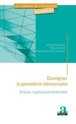 Enseigner la géométrie élémentaire : enjeux, ruptures et continuités