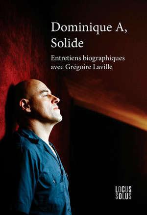 Dominique A, solide : entretiens biographiques avec Grégoire Laville